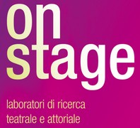 On Stage - Laboratori di ricerca teatrale e attoriale